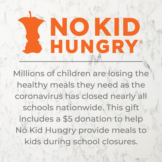 This gift includes a $5 donation to help No Kid Hungry provide meals to kids during school closures.